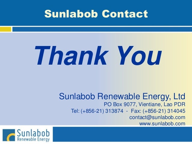 Sunlabob Contact Thank You Sunlabob Renewable Energy, Ltd PO Box 9077, Vientiane, Lao PDR Tel: (+856-21) 313874 - Fax: (+8...