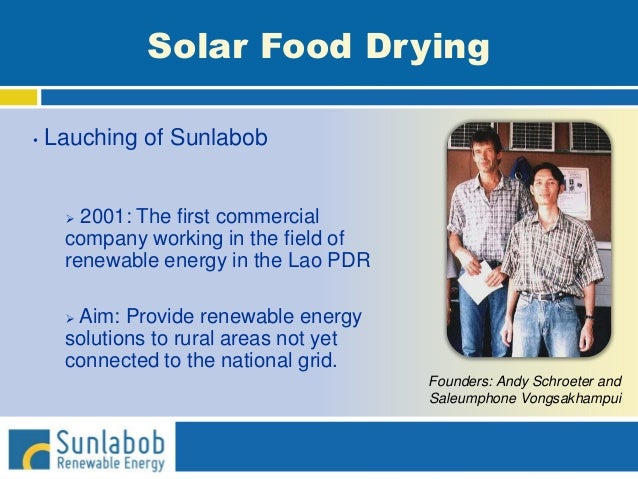 Solar Food Drying • Lauching of Sunlabob  2001: The first commercial company working in the field of renewable energy in ...