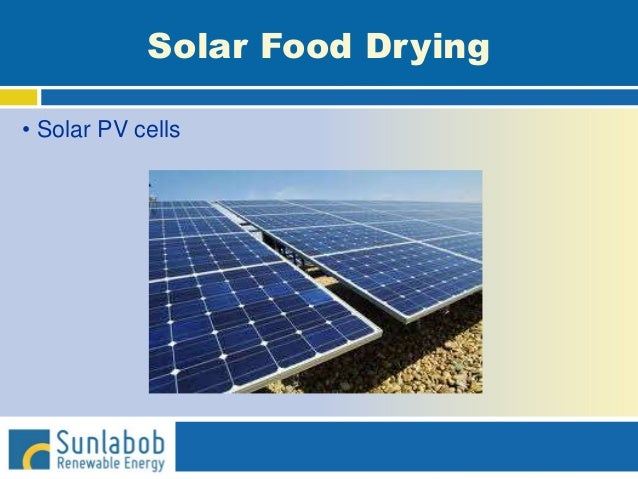 Solar Food Drying • Solar PV cells