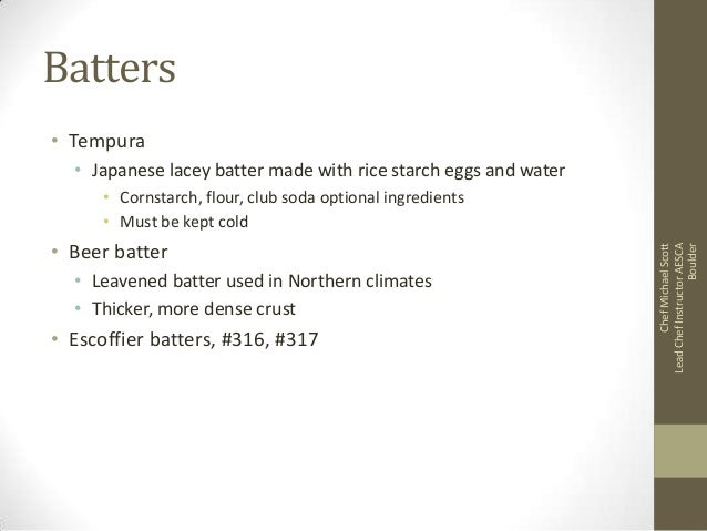 Batters • Tempura • Japanese lacey batter made with rice starch eggs and water  • Beer batter • Leavened batter used in No...