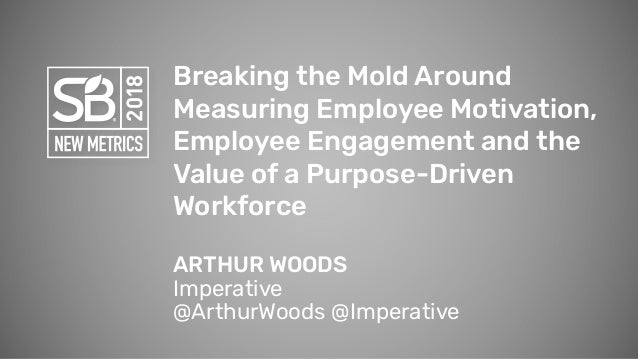 Breaking the Mold Around Measuring Employee Motivation, Employee Engagement and the Value of a Purpose-Driven Workforce AR...