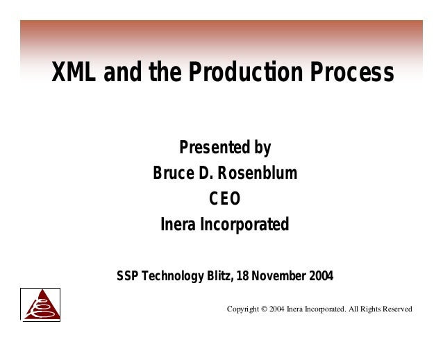 XML and the Production Process               Presented by           Bruce D. Rosenblum                    CEO            I...
