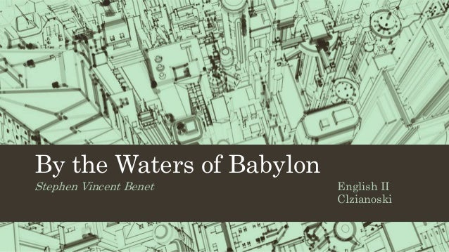 An analysis of the waters of babylon by stephen vincent benet