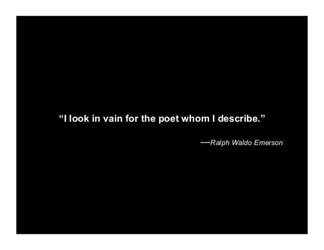 """""""I look in vain for the poet whom I describe."""" —Ralph Waldo Emerson"""