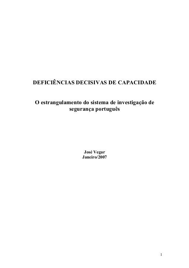 DEFICIÊNCIAS DECISIVAS DE CAPACIDADE O estrangulamento do sistema de investigação de segurança português José Vegar Janeir...