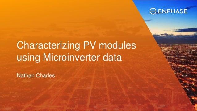 Characterizing PV modules using Microinverter data Nathan Charles