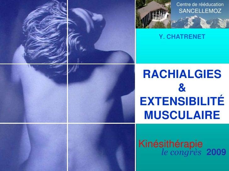 Centre de rééducation          SANCELLEMOZ        Y. CHATRENET     RACHIALGIES      & EXTENSIBILITÉ  MUSCULAIRE  Kinésithé...