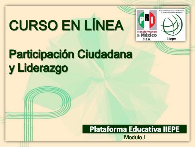 Módulo IParticipación Política y CiudadanaCurso: Participación Ciudadana yLiderazgo (19)Maestra Ángeles Corte2013CURSO EN ...