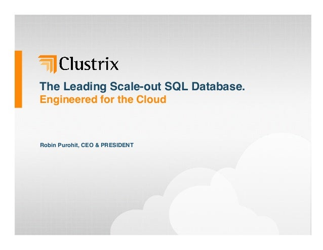 """The Leading Scale-out SQL Database. Engineered for the CloudRobin Purohit, CEO & PRESIDENT"""""""