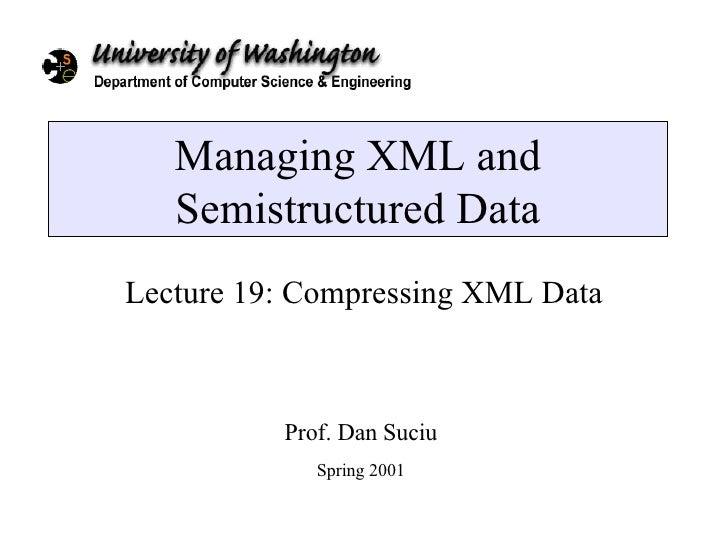 Managing XML and Semistructured Data Lecture 19: Compressing XML Data Prof. Dan Suciu Spring 2001