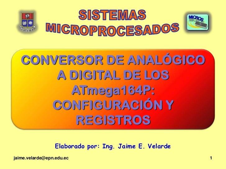 CONVERSOR DE ANALÓGICO       A DIGITAL DE LOS         ATmega164P:      CONFIGURACIÓN Y          REGISTROS                 ...