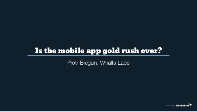 Is the mobile app gold rush over? Powered by Piotr Biegun, Whalla Labs