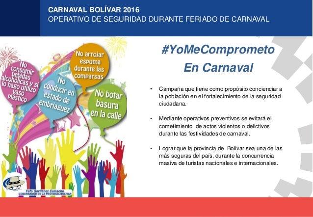 CARNAVAL BOLÍVAR 2016 OPERATIVO DE SEGURIDAD DURANTE FERIADO DE CARNAVAL #YoMeComprometo • Campaña que tiene como propósit...