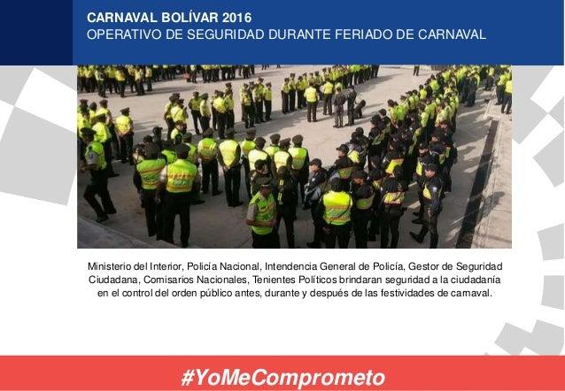 CARNAVAL BOLÍVAR 2016 OPERATIVO DE SEGURIDAD DURANTE FERIADO DE CARNAVAL #YoMeComprometo Ministerio del Interior, Policía ...