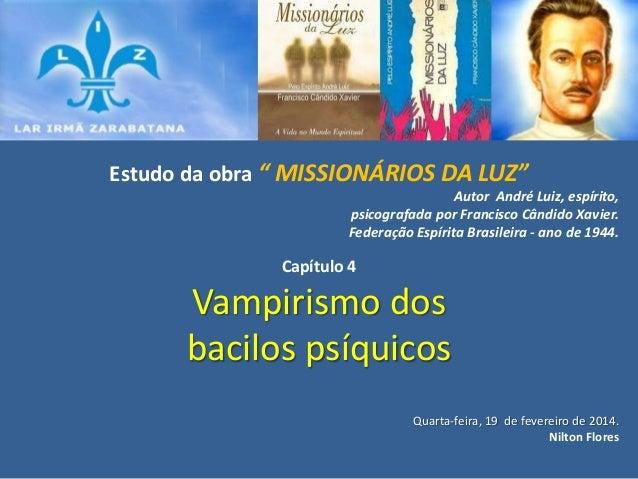 """Estudo da obra """" MISSIONÁRIOS DA LUZ"""" Autor André Luiz, espírito, psicografada por Francisco Cândido Xavier. Federação Esp..."""