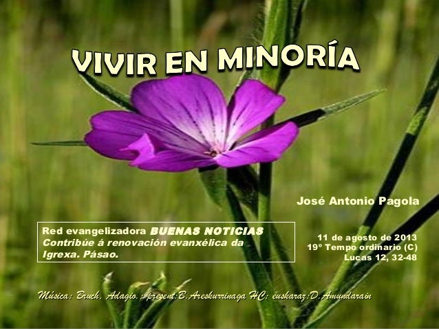 José Antonio Pagola Red evangelizadora BUENAS NOTICIAS Contribúe á renovación evanxélica da Igrexa. Pásao. 11 de agosto de...