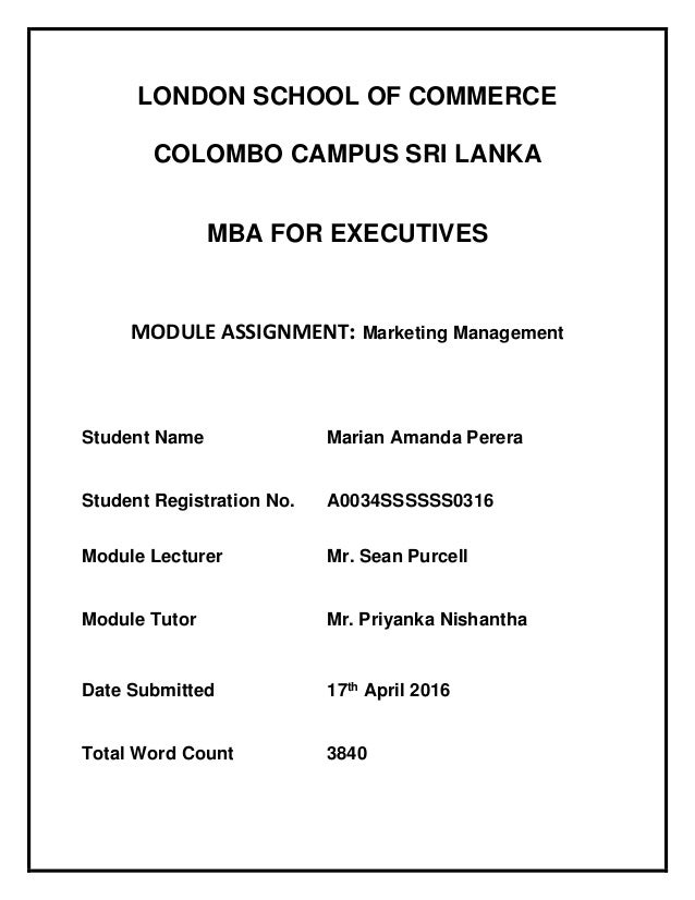 LONDON SCHOOL OF COMMERCE COLOMBO CAMPUS SRI LANKA MBA FOR EXECUTIVES MODULE ASSIGNMENT: Marketing Management Student Name...