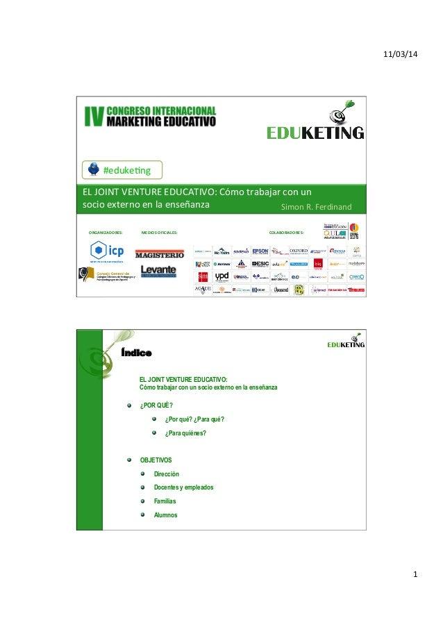 11/03/14   1   #eduke,ng   EL  JOINT  VENTURE  EDUCATIVO:  Cómo  trabajar  con  un   socio  extern...