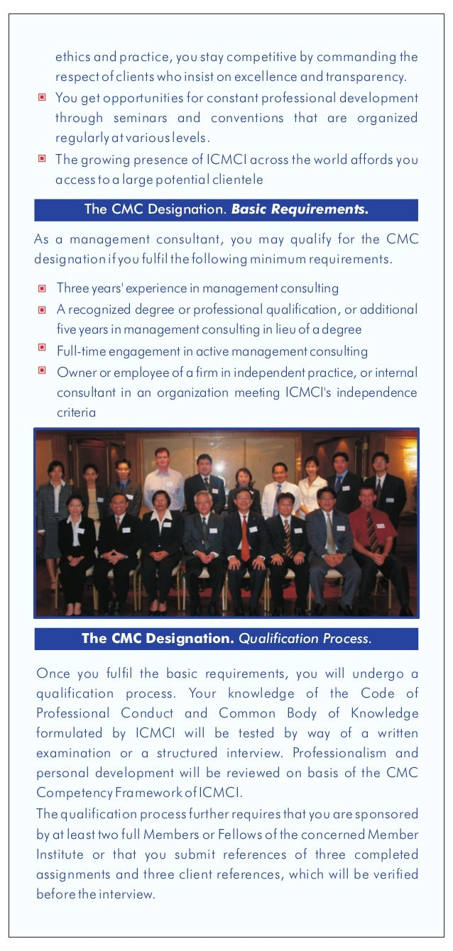The CMC Designation. Basic Requirements. As a management consultant, you may qualify for the CMC designation if you fulfil...
