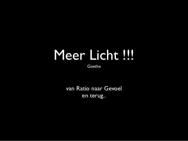 Meer Licht !!!         Goethe  van Ratio naar Gevoel        en terug..