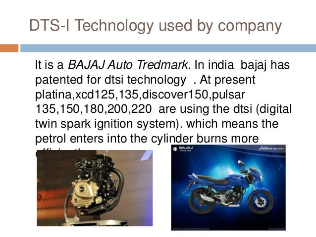 DTS-I Technology used by company It is a BAJAJ Auto Tredmark. In india bajaj has patented for dtsi technology . At present...