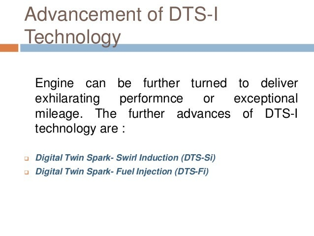 Advancement of DTS-I Technology Engine can be further turned to deliver exhilarating performnce or exceptional mileage. Th...