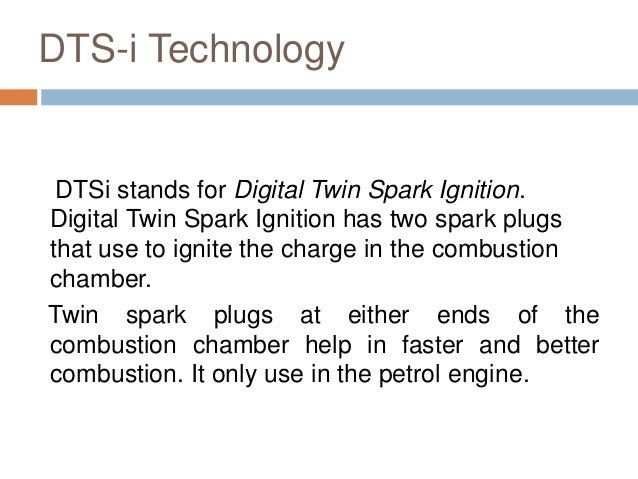 DTS-i Technology DTSi stands for Digital Twin Spark Ignition. Digital Twin Spark Ignition has two spark plugs that use to ...