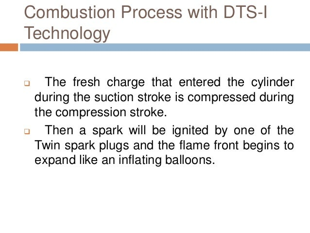 Combustion Process with DTS-I Technology  The fresh charge that entered the cylinder during the suction stroke is compres...