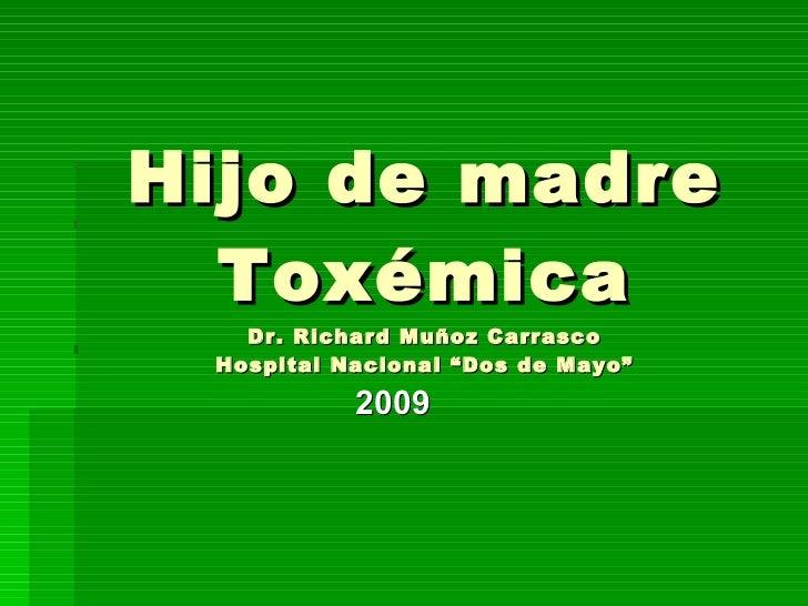 """Hijo de madre Toxémica Dr. Richard Muñoz Carrasco Hospital Nacional """"Dos de Mayo"""" 2009"""