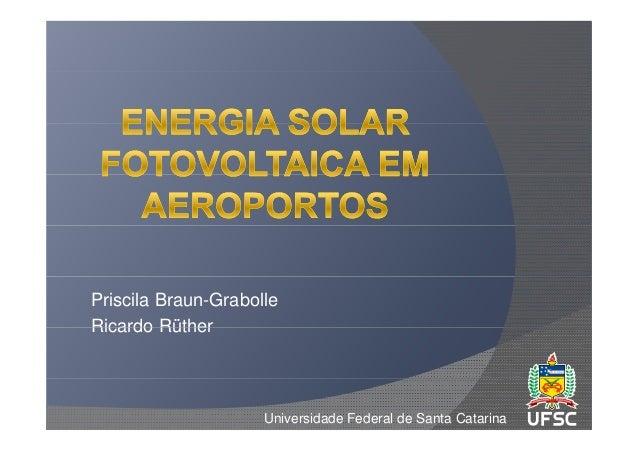 Priscila Braun-GrabolleRicardo Rüther                     Universidade Federal de Santa Catarina