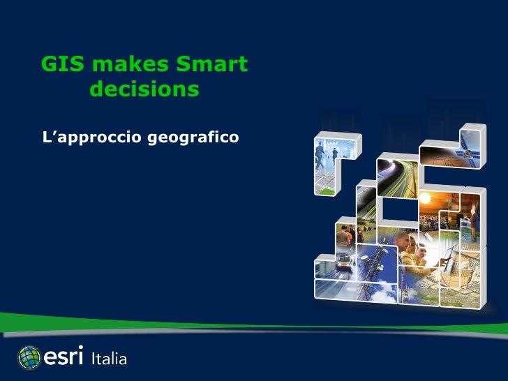 GIS makes Smart    decisionsL'approccio geografico