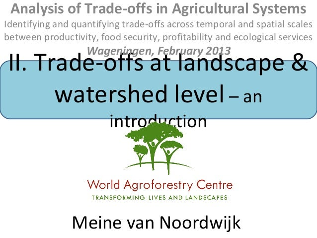 Analysis of Trade-offs in Agricultural SystemsIdentifying and quantifying trade-offs across temporal and spatial scalesbet...