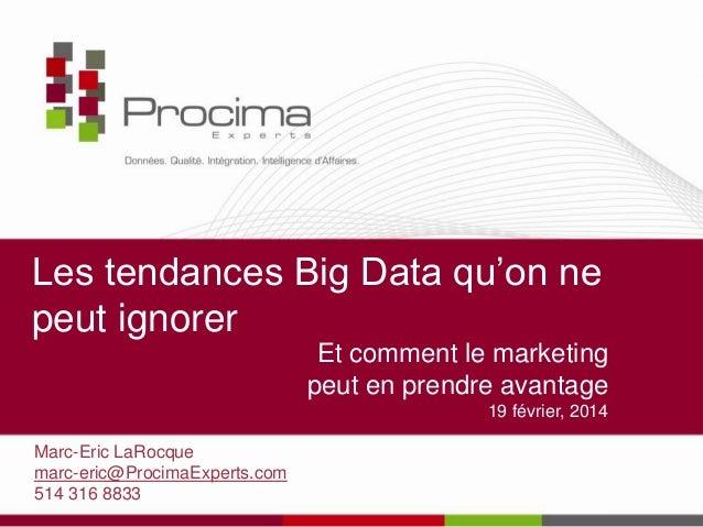 Les tendances Big Data qu'on ne peut ignorer Et comment le marketing peut en prendre avantage 19 février, 2014 Marc-Eric L...