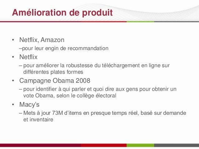 Amélioration de produit • Netflix, Amazon –pour leur engin de recommandation  • Netflix – pour améliorer la robustesse du ...