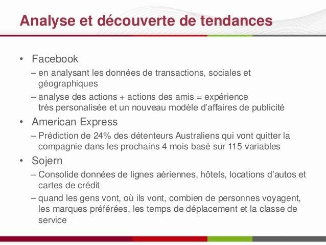 Analyse et découverte de tendances • Facebook – en analysant les données de transactions, sociales et géographiques – anal...
