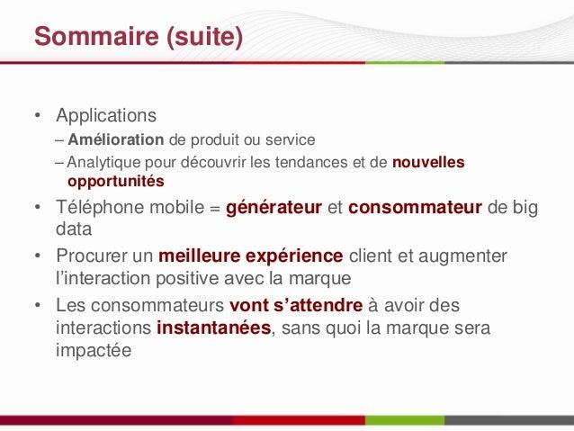 Sommaire (suite) • Applications – Amélioration de produit ou service – Analytique pour découvrir les tendances et de nouve...