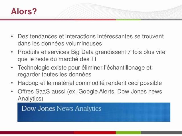 Alors? • Des tendances et interactions intéressantes se trouvent dans les données volumineuses • Produits et services Big ...