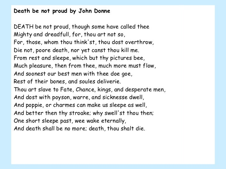Death be not proud by John Donne DEATH be not proud, though some have called thee Mighty and dreadfull, for, thou art not ...