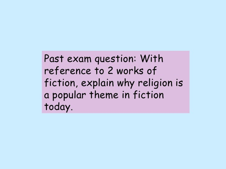 Past exam question: With reference to 2 works of fiction, explain why religion is a popular theme in fiction today.