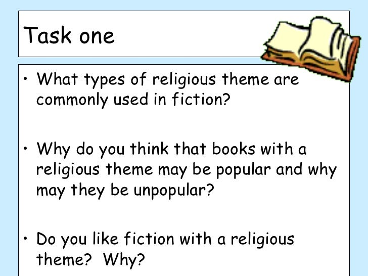 Task one <ul><li>What types of religious theme are commonly used in fiction? </li></ul><ul><li>Why do you think that books...
