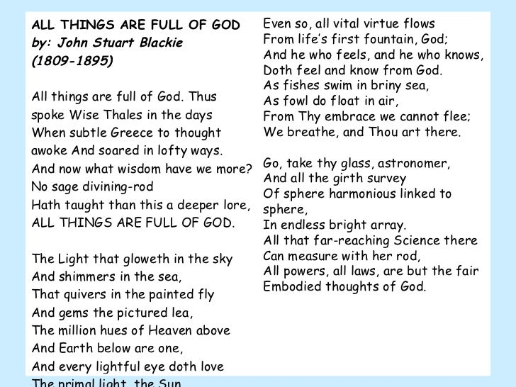 ALL THINGS ARE FULL OF GOD by: John Stuart Blackie (1809-1895) All things are full of God. Thus spoke Wise Thales in the d...