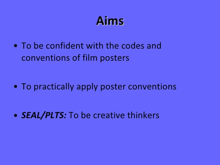 Aims <ul><li>To be confident with the codes and conventions of film posters </li></ul><ul><li>To practically apply poster ...
