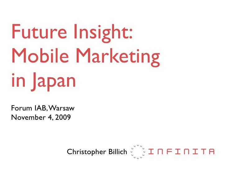 Future Insight: Mobile Marketing in Japan Forum IAB, Warsaw November 4, 2009                  Christopher Billich