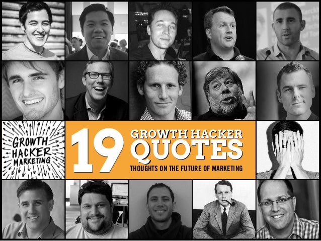 19 GROWTH HACKER QUOTES GROWTH HACKER QUOTESTHOUGHTS ON THE FUTURE OF MARKETING