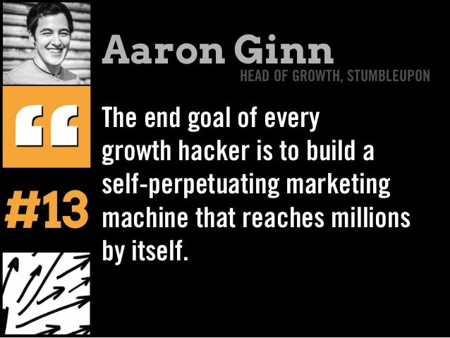 """The end goal of every growth hacker is to build a self-perpetuating marketing machine that reaches millions by itself. """" A..."""