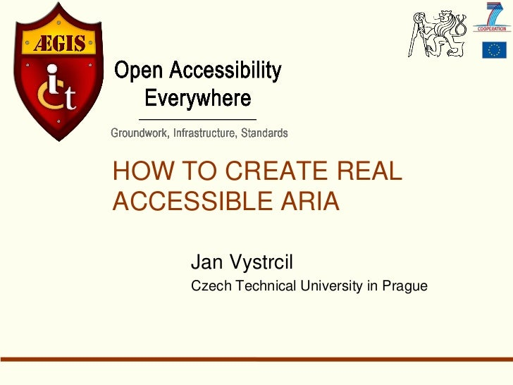 HOW TO CREATE REALACCESSIBLE ARIA    Jan Vystrcil    Czech Technical University in Prague