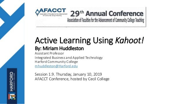 Active Learning Using Kahoot! By: Miriam Huddleston Assistant Professor Integrated Business and Applied Technology Harford...