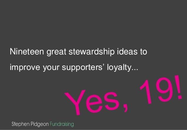 Nineteen great stewardship ideas toimprove your supporters' loyalty...