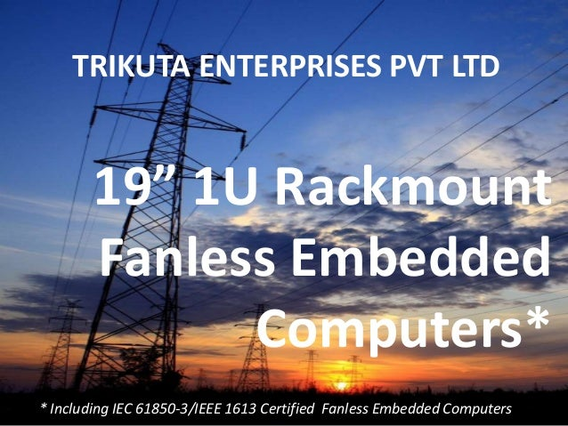 """TRIKUTA ENTERPRISES PVT LTD  19"""" 1U Rackmount Fanless Embedded Computers* * Including IEC 61850-3/IEEE 1613 Certified Fanl..."""