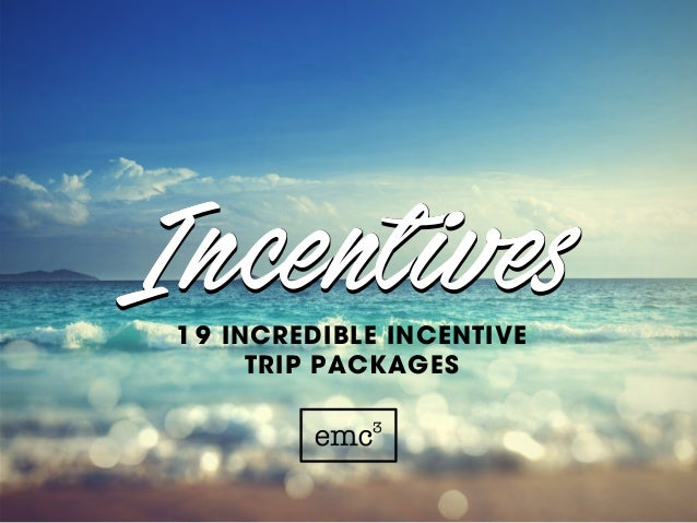 1 9 INCREDIBLE INCENTIVE TRIP PACKAGES